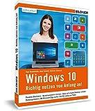 Windows 10: Richtig nutzen von Anfang an! Leicht verständlich und komplett in Farbe.