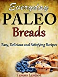 Everyday Paleo Breads - Easy, Delicious and Satisfying Recipes