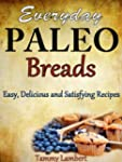 Everyday Paleo Breads - Easy, Delicio...