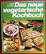 Das neue vegetarische Kochbuch. Rat und Rezept-Ideen für naturgemässe Ernährung