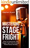 Mastering Stage Fright: How To Overcome Your Stage Fright And Conquer Performance Anxiety (Fear of Public Speaking, Perform, Performance Coaching, Performance ... Presentation Skills, Presentation)