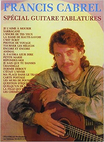 Francis Cabrel spécial guitare tablatures : 1977-2007 / Francis Cabrel | Cabrel, Francis. Compositeur. Comp., chant., guit.