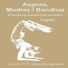 Asanas Mudras und Bandhas: Erweckung ekstatischer Kundalini Hörbuch von  Yogani Gesprochen von: Gabriele Hiller, Bernd Prokop