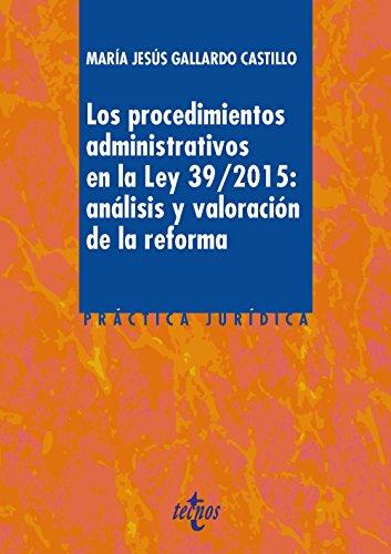 Los Procedimientos Administrativos En La Ley 39/2015. Análisis Y Valoración De La Reforma (Derecho - Práctica Jurídica)