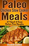 img - for Paleo Chicken Slow Cooker Meals: 27 Quick & Easy Gluten-Free Recipes book / textbook / text book