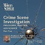 The Modern Scholar: Crime Scene Investigation, Part II: Philosophy, Practice, and Science | Robert C. Shaler