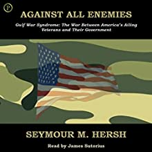 Against All Enemies: Gulf War Syndrome: The War Between America's Ailing Veterans and Their Government (       ABRIDGED) by Seymour M. Hersh Narrated by James Sutorius