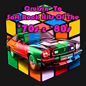 Cruisin' to Soft Rock Hits of The '70s & '80s (Re-Recorded Versions)