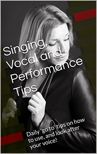 Singing, Vocal and Performance Tips
