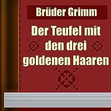 Brüder Grimm: Der Teufel mit den drei goldenen Haaren (       ungekürzt) von Brüder Grimm Gesprochen von: Alexey Ratnikov