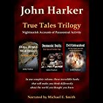 True Tales Trilogy: Nightmarish Accounts of Paranormal Activity | John Harker
