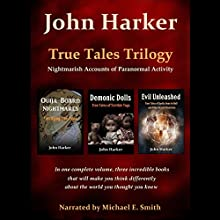 True Tales Trilogy: Nightmarish Accounts of Paranormal Activity Audiobook by John Harker Narrated by Michael E. Smith