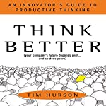 Think Better: An Innovator's Guide to Productive Thinking | Tim Hurson