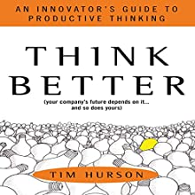 Think Better: An Innovator's Guide to Productive Thinking Audiobook by Tim Hurson Narrated by Christopher Prince
