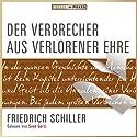 Der Verbrecher aus verlorener Ehre Hörbuch von Friedrich Schiller Gesprochen von: Sven Görtz