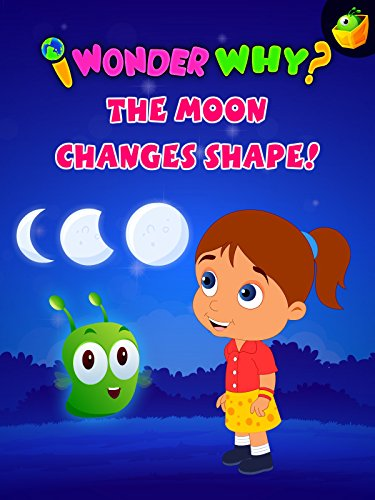 I Wonder Why? The Moon Changes Shape!