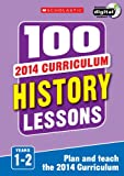 100 History Lessons: Years 1-2 (100 Lessons - 2014 Curriculum)