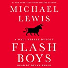 Flash Boys: A Wall Street Revolt (       UNABRIDGED) by Michael Lewis Narrated by Dylan Baker