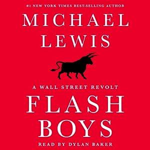 Flash Boys: A Wall Street Revolt | [Michael Lewis]