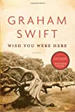 Wish You Were Here (0307360105) by Swift, Graham