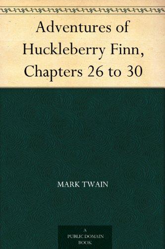 Mark Twain - Adventures of Huckleberry Finn, Chapters 26 to 30
