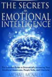 The Secrets to Emotional Intelligence: The Essential Guide to Dramatically Increasing Your Emotional Awareness, People Skills, and Charisma (Leadership ... Friends, Influence) (English Edition)