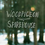 Woodpigeon - Spirehouse