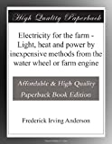 img - for Electricity for the farm - Light, heat and power by inexpensive methods from the water wheel or farm engine book / textbook / text book