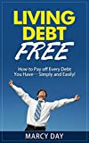 Living Debt Free - How to Pay off Every Debt You Have... Simply and Easily! (Save Money Today Series Book 5)