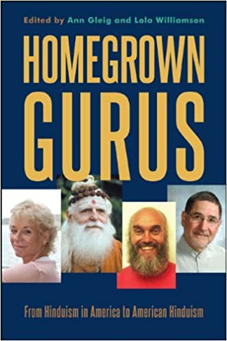 Homegrown Gurus: From Hinduism in America to American Hinduism written by Ann Gleig