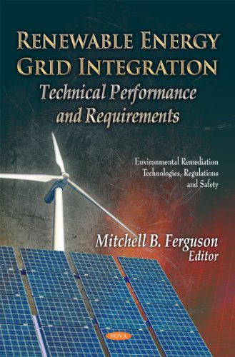 Renewable Energy Grid Integration:: Technical Performance and Requirements (Environmental Remediation Technologies, Regu