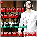 Where Did You Go (In the Style of Ashley Parker Angel) [Karaoke Version]
