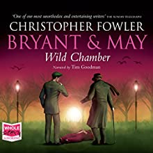 Bryant & May - Wild Chamber: Bryant and May, Book 14 Audiobook by Christopher Fowler Narrated by Tim Goodman