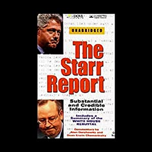 The Starr Report: The Findings of Independent Counsel Kenneth W. Starr on President Clinton and the Lewinsky Affair | [Kenneth Starr, Dean Erwin Chemerinsky (commentary), Alan Dershowitz (commentary)]