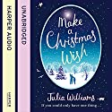 Make a Christmas Wish Audiobook by Julia Williams Narrated by Penny McDonald
