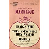Three Plays About Marriage: Craig's Wife, They Knew What They Wanted