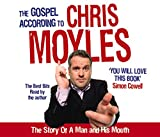 The Gospel According to Chris Moyles: The Story of a Man and His Mouth Chris Moyles