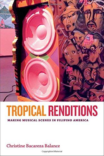 Tropical Renditions: Making Musical Scenes in Filipino America (Refiguring American Music)