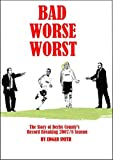Edgar Smith Bad Worse Worst: the Story of Derby County's Record Breaking 2007/8 Season (People's History of Football)