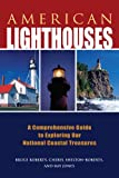 American Lighthouses, 3rd: A Comprehensive Guide to Exploring Our National Coastal Treasures (Lighthouse Series)