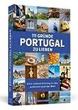 111 Gründe, Portugal zu lieben - Eine Liebeserklärung an das schönste Land der Welt