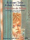 El Secreto de Milton: Una Aventura Hacia el Descubrimiento Por Medio del Entonces, el Cuando y el Poder del Ahora = Milton's Secret (Spanish Edition) (9584525603) by Tolle, Eckhart