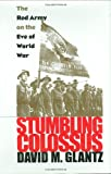 Stumbling Colossus: The Red Army on the Eve of World War (Modern War Studies) (0700608796) by Glantz, David M.
