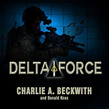 Delta Force: A Memoir by the Founder of the U.S. Military's Most Secretive Special-Operations Unit (       UNABRIDGED) by Charlie A. Beckwith, Donald Knox Narrated by Alan Sklar