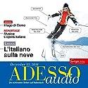 ADESSO audio - L'Italiano sulla neve. 12/2014: Italienisch lernen Audio - Skiurlaub! Hörbuch von  div. Gesprochen von:  div.