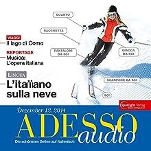 ADESSO audio - L'Italiano sulla neve. 12/2014: Italienisch lernen Audio - Skiurlaub! Audiobook by  div. Narrated by  div.