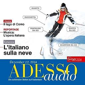 ADESSO audio - L'Italiano sulla neve. 12/2014: Italienisch lernen Audio - Skiurlaub! Hörbuch