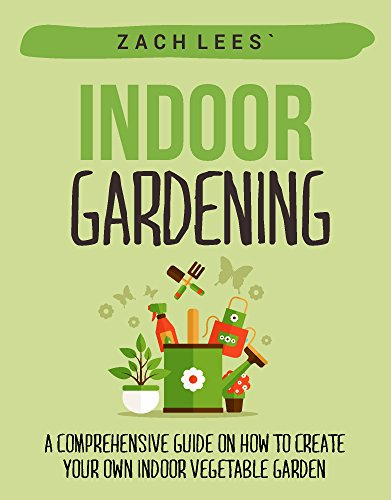 Indoor gardening a comprehensive guide on how to create for Make your own indoor garden