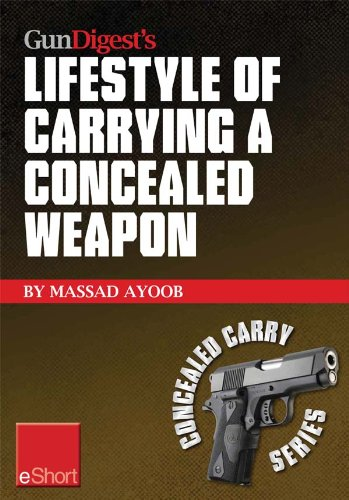 Gun Digest's Lifestyle of Carrying a Concealed Weapon eShort: Carrying a concealed handgun will change your life. Find out how. (Concealed Carry eShorts)