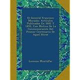 El General Francisco Morazán: Artículos Publicados En 1892 Y 1893, Con Motivo De La Conmemoración Del Primer Centenario...